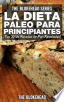 libro La Dieta Paleo Para Principiantes ¡top 30 De Recetas De Pan Reveladas!
