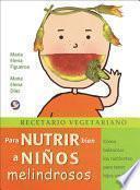 libro Recetario Vegetariano Para Nutrir Bien A Ninos Melindrosos: Como Balancear Los Nutrientes Para Tener Hijos Sanos