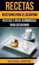 libro Recetas: Recetario Para El Desayuno: Recetas E Ideas Asombrosas Para Desayunar