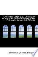 Cristobal Colon Y Su Detractor El Marques De Dos Fuentes (don Fernando Anton Del Olmet)