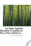 Los Salmos Traducidos Nuevamente Al Castellano En Verso Y Prosa, Conforme Al Sentido Literal