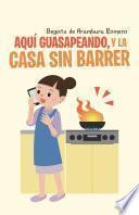 libro Aqu Guasapeando, Y La Casa Sin Barrer
