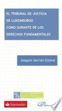 libro El Tribunal De Justicia De Luxemburgo Como Garante De Los Derechos Fundamentales