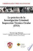 libro La Práctica De La Investigación Criminal: Inspección Técnico Ocular (ito)