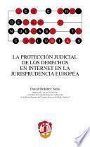libro La Protección Judicial De Los Derechos En Internet En La Jurisprudencia Europea