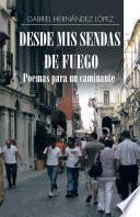 libro Desde Mis Sendas De Fuego Cuentos De Un Caminante/ Desde Mis Sendas De Fuego Poemas Para Un Caminante