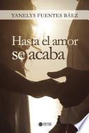 libro Hasta El Amor Se Acaba