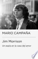 libro Jim Morrison. Un Espía En La Casa Del Amor