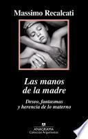 libro Las Manos De La Madre. Deseo, Fantasmas Y Herencia De Lo Materno