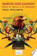 libro Martín Luis Guzmán. Entre El águila Y La Serpiente