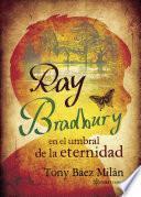 libro Ray Bradbury En El Umbral De La Eternidad