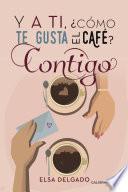 libro Y A Ti, ¿cómo Te Gusta El Café? Contigo