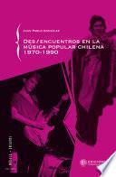 libro Des/encuentros De La Música Popular Chilena 1970 1990