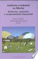 libro Ambiente E Industria En México : Tendencias, Regulación Y Comportamiento Empresarial