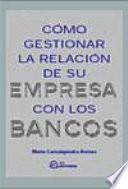 libro Cómo Gestionar La Relación De Su Empresa Con Los Bancos