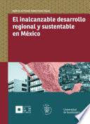libro El Inalcanzable Desarrollo Regional Y Sustentable En México