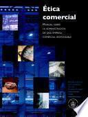 libro Ética Comercial: Manual Sobre La Administracion De Una Empresa Comercial Responsable