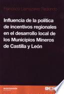 Influencia De La Política De Incentivos Regionales En El Desarrollo Local De Los Municipios Mineros De Castilla Y León