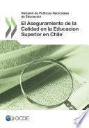Revisión De Políticas Nacionales De Educación Revisión De Políticas Nacionales De Educación: El Aseguramiento De La Calidad En La Educación Superior En Chile 2013