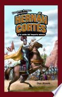 Hernán Cortés Y La Caída Del Imperio Azteca