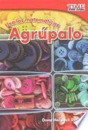 Usa Las Matemáticas: Agrúpalo (use Math: Group It) (spanish Version)