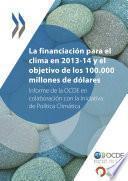 La Financiación Para El Clima En 2013 14 Y El Objetivo De Los 100.000 Millones De Dólares Informe De La Ocde En Colaboración Con La Iniciativa De Política Climática