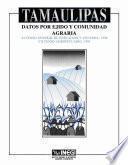 libro Tamaulipas. Datos Por Ejido Y Comunidad Agraria. Xi Censo General De Población Y Vivienda, 1990. Vii Censo Agropecuario, 1991