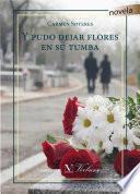 libro Y Pudo Dejar Flores En Su Tumba