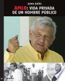 Amlo: Vida Privada De Un Hombre Público