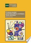 El Sistema Mundial: Perspectivas Políticas Y Sociológicas. Temas Abreviados