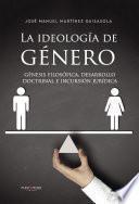 La Ideología De Género: Génesis Filosófica, Desarrollo Doctrinal E Incursión Jurídica