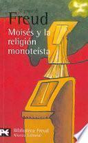 Moisés Y La Religión Monoteísta Y Otros Escritos Sobre Judaísmo Y Antisemitismo