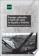 Paisajes Culturales A TravÉs De Casos De EspaÑa Y AmÉrica