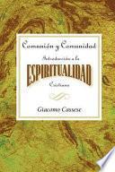 Comunion Y Comunidad Una Introduccion A La Espiritualidad Cristiana Aeth
