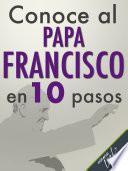 libro Conoce Al Papa Francisco En 10 Pasos