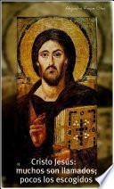 Cristo Jesús: Muchos Son Llamados; Pocos Los Escogidos.