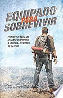 libro Equipado Para Sobrevivir: Principios Para Un Hombre Dispuesto A Vencer Los Retos De La Vida = Equipped To Survive