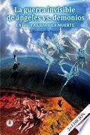 libro La Guerra Invisible De Angeles Contra Demonios