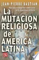 libro La Mutación Religiosa En América Latina