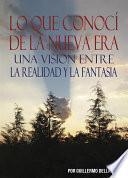 libro Lo Que Conocí De La Nueva Era. Una Visión Entre La Realidad Y La Fantasía