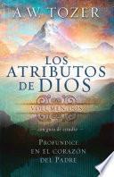 libro Los Atributos De Dios, Volumen 2 (con Guia De Estudio): Profundice En El Corazon Del Padre = Attributes Of God, Vol.2 (with Study Guide)