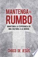 Mantenga El Rumbo / Stay The Course